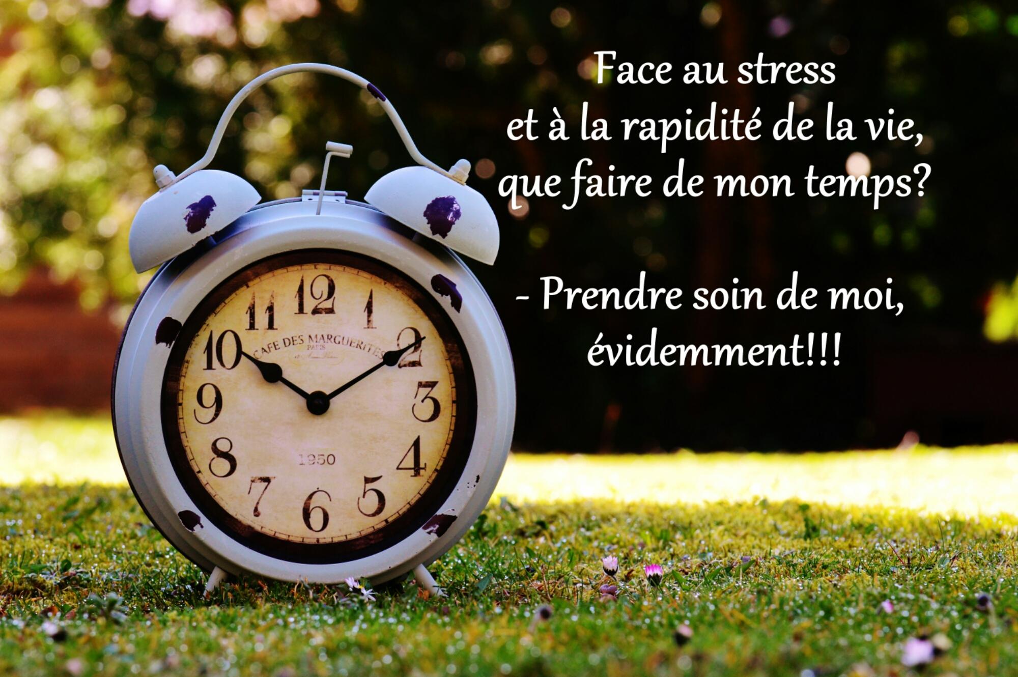 Face au stress et à la rapidité de la vie, que faire de mon temps? - Prendre soin de moi, évidemment!!!