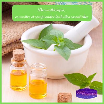 Aromathérapie - connaître et comprendre les huiles essentielles - Santé Essentielle